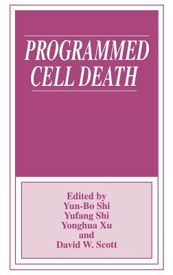 Programmed Cell Death - Shi, Yun Bo (Editor), and International Symposium on Programmed Cell Death, and Scott, David W (Editor)