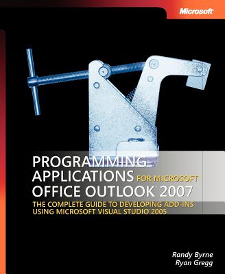 Programming Applications for Microsoft Office Outlook 2007 - Byrne, Randy, and Gregg, Ryan