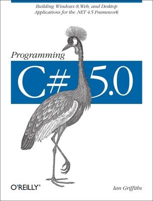 Programming C# 5.0 - Griffiths, Ian