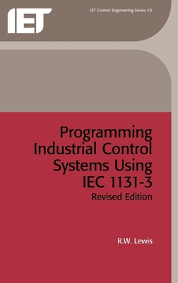 Programming Industrial Control Systems Using Iec 1131-3 - Lewis, Robert, and Irwin, George, Professor (Editor), and Atherton, Derek (Editor)