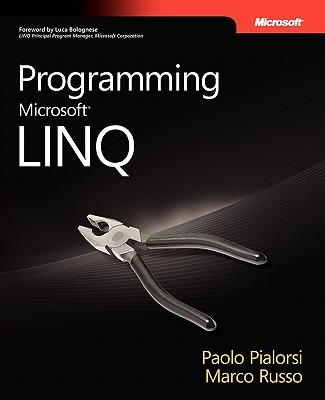 Programming Microsoft LINQ - Pialorsi, Paolo, and Russo, Marco