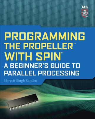 Programming the Propeller with Spin: A Beginner's Guide to Parallel Processing - Sandhu, Harprit Singh