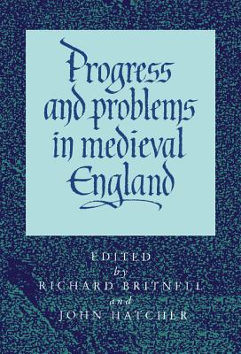 Progress and Problems in Medieval England - Britnell, Richard (Editor), and Hatcher, John, Dr. (Editor)