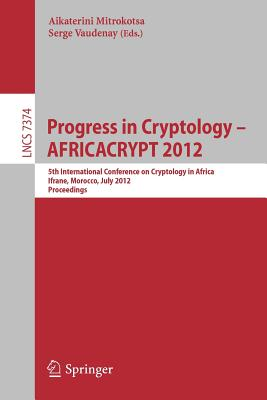 Progress in Cryptology - Africacrypt 2012 - Mitrokotsa, Aikaterini (Editor), and Vaudenay, Serge (Editor)