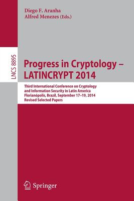 Progress in Cryptology - LATINCRYPT 2014 2014: Third International Conference on Cryptology and Information Security in Latin America Florianaopolis, Brazil, September 17-19, 2014, Revised Selected Papers - Aranha, Diego F. (Editor), and Menezes, Alfred (Editor)