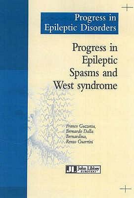 Progress in Epileptic Spasms and West Syndrome - Guzetta, Franco, and Bernadina, Bernardo Dalla, and Guerrini, Renzo