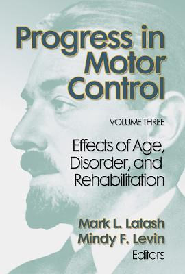 Progress in Motor Control, Volume 3: Effect of Age, Disorder&rehab - Latash, Mark, and Levin, Mindy