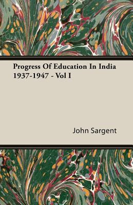 Progress of Education in India 1937-1947 - Vol I - Sargent, John, Sir