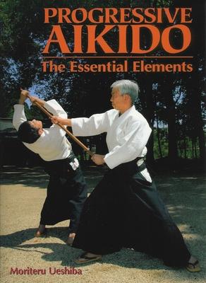 Progressive Aikido: The Essential Elements - Ueshiba, Moriteru