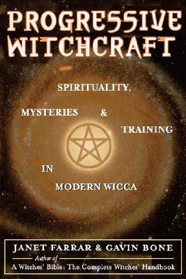 Progressive Witchcraft: Spirituality, Mysteries, and Training in Modern Wicca - Farrar, Janet, and Bone, Gavin