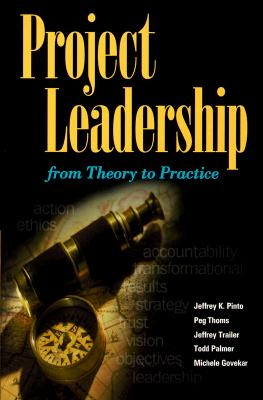 Project Leadership: From Theory to Practice - Pinto, Jeffrey K, PhD (Preface by), and Thoms, Peg (Preface by), and Palmer, Todd S (Preface by)