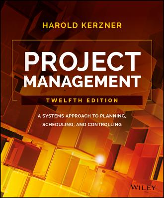 Project Management: A Systems Approach to Planning, Scheduling, and Controlling - Kerzner, Harold, PhD