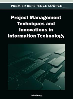 Project Management Techniques and Innovations in Information Technology - Wang, John (Editor)