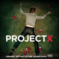 Project X [Original Motion Picture Soundtrack] - Original Soundtrack