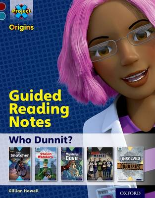 Project X Origins: Dark Red Book Band, Oxford Level 18: Who Dunnit?: Guided reading notes - Howell, Gillian