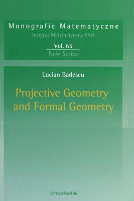 Projective Geometry and Formal Geometry - Badescu, Lucian