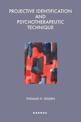 Projective Identification and Psychotherapeutic Technique - Ogden, Thomas H.