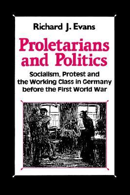 Proletarians and Politics - Evans, Richard J, Professor