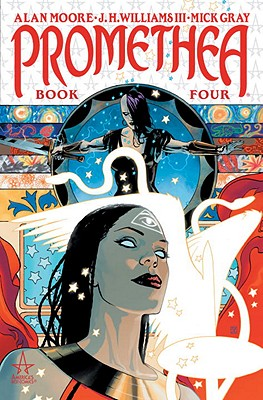 Promethea - Book 04 of the Transcendent New Series - Moore, Alan, and Gray, Mick (Illustrator), and Williams, J H, III (Illustrator)