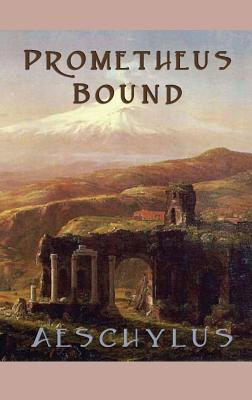Prometheus Bound - Aeschylus, Aeschylus