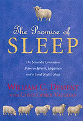 Promise of Sleep: The Scientific Connection Between Health, Happiness and a Good Night's Sleep - Dement, William C., M.D., Ph.D.