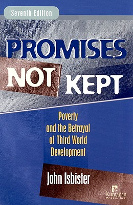 Promises Not Kept: Poverty and the Betrayal of Third World Development - Isbister, John