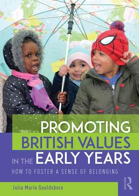 Promoting British Values in the Early Years: How to Foster a Sense of Belonging - Gouldsboro, Julia