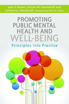 Promoting Public Mental Health and Well-being: Principles into Practice - MacKereth, Catherine J., and Brown, Jean S., and Learmonth, Alyson M.