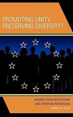 Promoting Unity, Preserving Diversity?: Member-State Institutions and European Integration - Gates, Andrea M