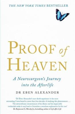 Proof of Heaven: A Neurosurgeon's Journey into the Afterlife - Alexander, Eben, Dr., MD