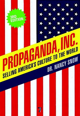 Propaganda, Inc.: Selling America's Culture to the World - Snow, Nancy, and Schiller, Herbert I (Foreword by), and Parenti, Michael (Introduction by)