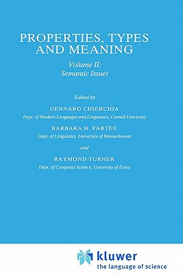 Properties, Types and Meaning: Volume II: Semantic Issues - Chierchia, G (Editor), and Partee, Barbara B H (Editor), and Turner, R (Editor)