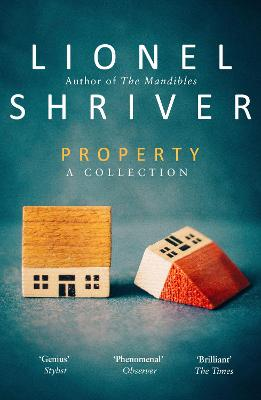Property: A Collection - Shriver, Lionel