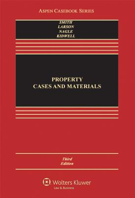 Property: Cases and Materials, Third Edition - Smith, James C, and Larson, Edward J, J.D., PH.D., and Nagle, John Copeland, Professor