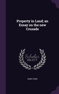 Property in Land; An Essay on the New Crusade - Winn, Henry