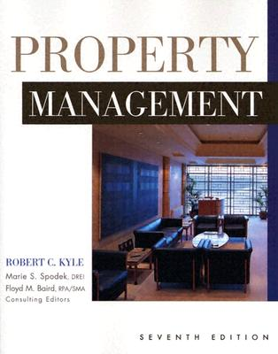 Property Management - Kyle, Robert C, M.B.A., D.B.A., and Spodek, Marie (Editor), and Baird, Floyd M (Editor)