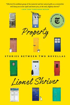 Property: Stories Between Two Novellas - Shriver, Lionel