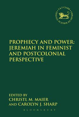 Prophecy and Power: Jeremiah in Feminist and Postcolonial Perspective - Maier, Christl M (Editor), and Sharp, Carolyn J (Editor), and Mein, Andrew (Editor)