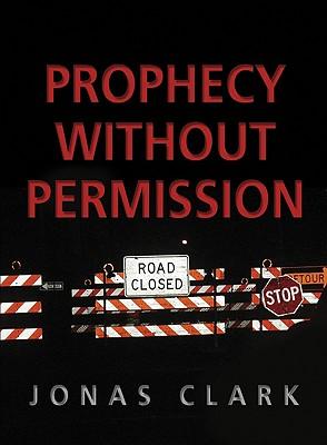 Prophecy Without Permission - Clark, Jonas A