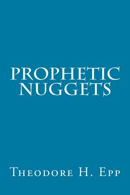 Prophetic Nuggets - Epp, Theodore H, and Ironside, H a, and Brooks, Keith L