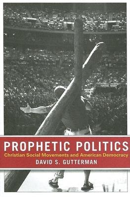 Prophetic Politics: Christian Social Movements and American Democracy - Gutterman, David S