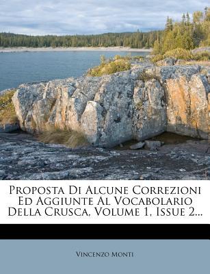 Proposta Di Alcune Correzioni Ed Aggiunte Al Vocabolario Della Crusca, Volume 1, Issue 1... - Monti, Vincenzo