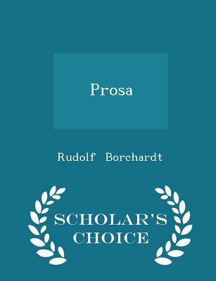 Prosa - Scholar's Choice Edition - Borchardt, Rudolf