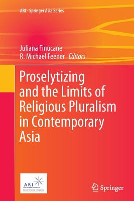 Proselytizing and the Limits of Religious Pluralism in Contemporary Asia - Finucane, Juliana (Editor), and Feener, R Michael (Editor)