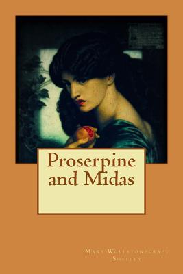 Proserpine and Midas - Mary Wollstonecraft Shelley