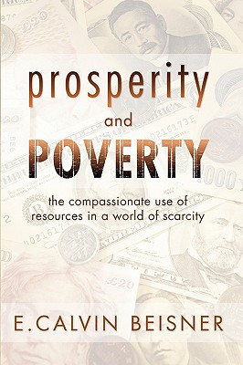Prosperity and Poverty: The Compassionate Use of Resources in a World of Scarcity - Beisner, E Calvin