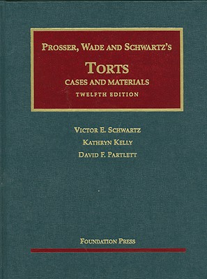 Prosser, Wade, Schwartz, Kelly and Partlett's Torts, Cases and Materials, 12th - Prosser, William L, and Wade, John W, and Schwartz, Victor E