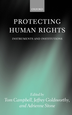 Protecting Human Rights: Instruments and Institutions - Stone, Adreinne