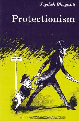 Protectionism - Bhagwati, Jagdish N