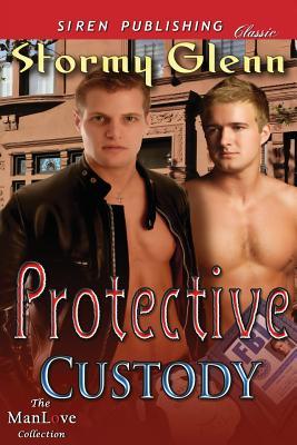 Protective Custody (Siren Publishing Classic Manlove) - Glenn, Stormy